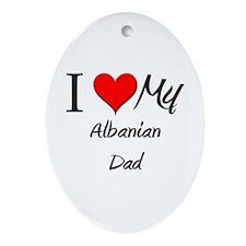 I Love My Albanian Dad Oval Ornament