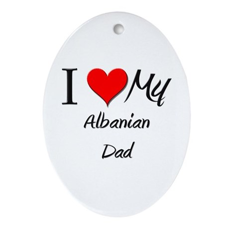 I Love My Albanian Dad Oval Ornament