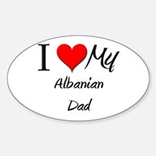 I Love My Albanian Dad Oval Decal
