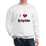 I Love (Heart) My Step Father Sweatshirt