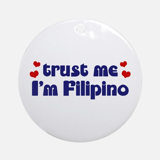 Trust Me I'm Filipino Ornament (Round)