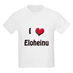 I Love (Heart) Eloheinu T-Shirt
