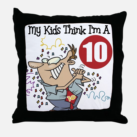 My Kids Think I'm A 10 Throw Pillow