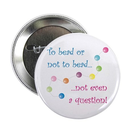 """To Bead or Not to Bead 2.25"""" Button"""