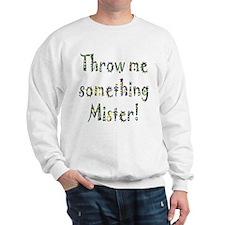 Throw me something Mister! Sweatshirt