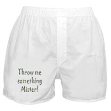 Throw me something Mister! Boxer Shorts
