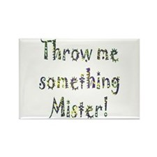 Throw me something Mister! Rectangle Magnet