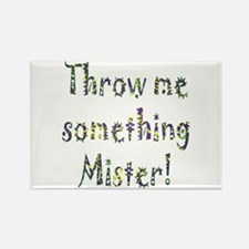 Throw me something Mister! Rectangle Magnet (10 pa