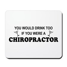 You'd Drink Too Chiropractor  Mousepad