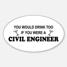 You'd Drink Too Civil Engineer Oval Decal