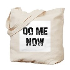 Do Me Now Tote Bag