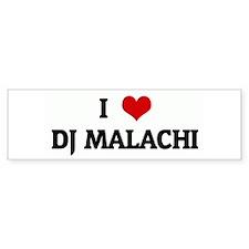 I Love DJ MALACHI Bumper Bumper Bumper Sticker