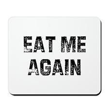 Eat Me Again Mousepad