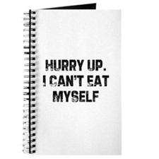 Hurry Up. I Can't Eat Myself Journal