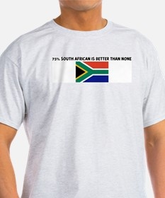 75 PERCENT SOUTH AFRICAN IS B T-Shirt