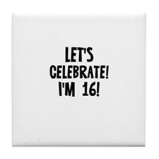 Let's Celebrate! I'm 16! Tile Coaster
