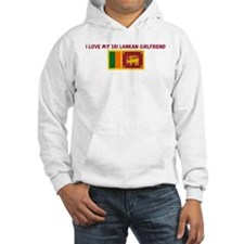 I LOVE MY SRI LANKAN GIRLFRIE Hoodie