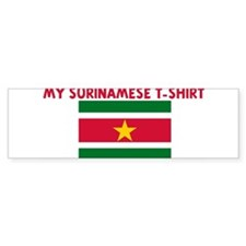 MY SURINAMESE T-SHIRT Bumper Bumper Sticker