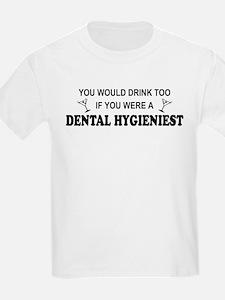 You'd Drink Too Dental Hygienist  T-Shirt