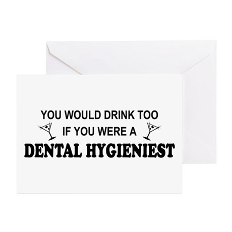 You'd Drink Too Dental Hygienist Greeting Cards (