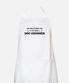 You'd Drink Too Dog Groomer BBQ Apron