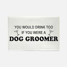 You'd Drink Too Dog Groomer Rectangle Magnet