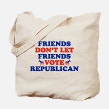 Friends Don't Let Friends Vote Republican Tote Bag