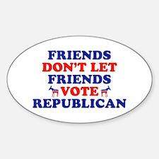 Friends Don't Let Friends Vote Republican Decal