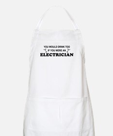 You'd Drink Too Electrician BBQ Apron
