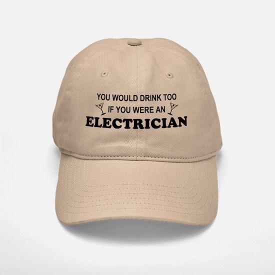 You'd Drink Too Electrician Baseball Baseball Cap