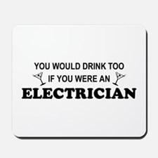 You'd Drink Too Electrician Mousepad