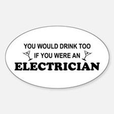 You'd Drink Too Electrician Oval Decal