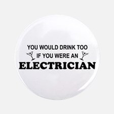 """You'd Drink Too Electrician 3.5"""" Button"""