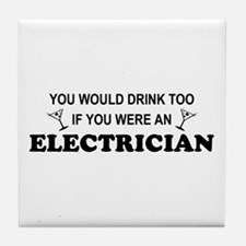 You'd Drink Too Electrician Tile Coaster