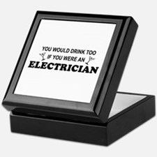 You'd Drink Too Electrician Keepsake Box