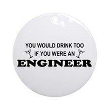 You'd Drink Too Engineer Ornament (Round)