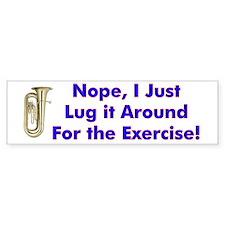 Tuba-I Just Lug it Around Bumper Bumper Sticker