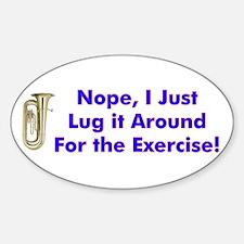 Tuba-I Just Lug it Around Oval Decal
