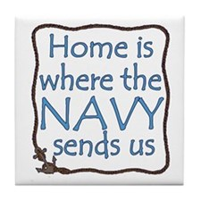 Home is Where the Navy Sends Us Tile Coaster