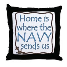 Home is Where the Navy Sends Us Throw Pillow