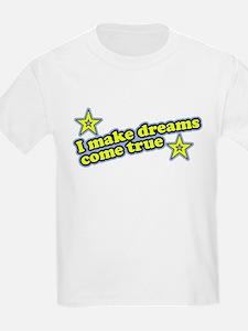 I Make Dreams Come True Funny T-Shirt