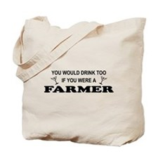 You'd Drink Too Farmer Tote Bag