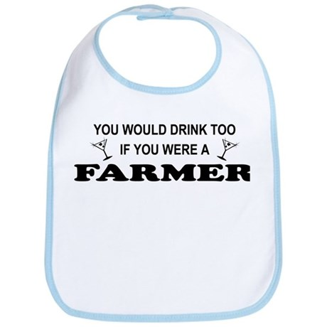 You'd Drink Too Farmer Bib
