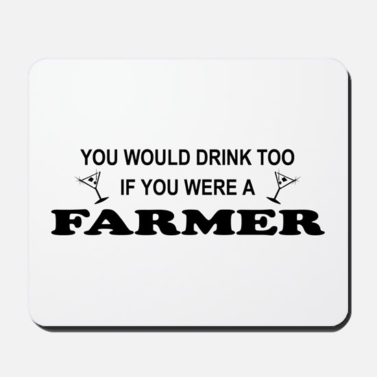 You'd Drink Too Farmer Mousepad