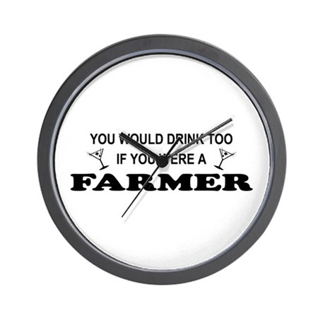 You'd Drink Too Farmer Wall Clock