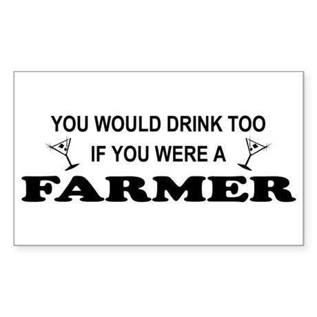 You'd Drink Too Farmer Rectangle Sticker