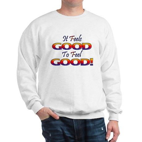 It Feels Good to Feel Good! Sweatshirt