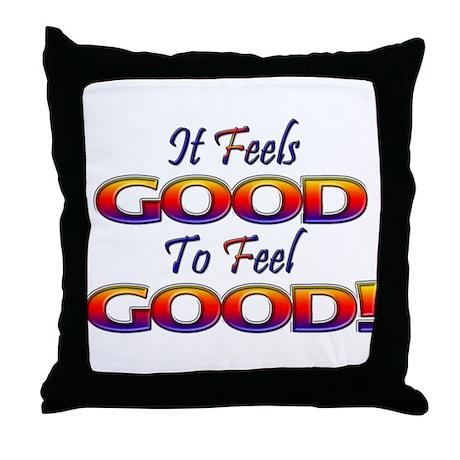 It Feels Good to Feel Good! Throw Pillow