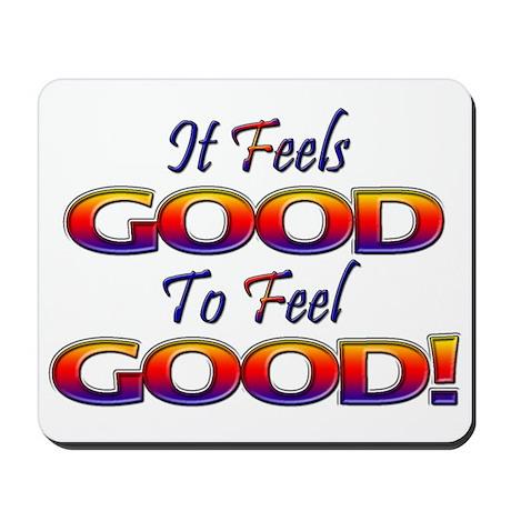It Feels Good to Feel Good! Mousepad