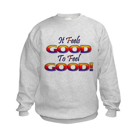 It Feels Good to Feel Good! Kids Sweatshirt